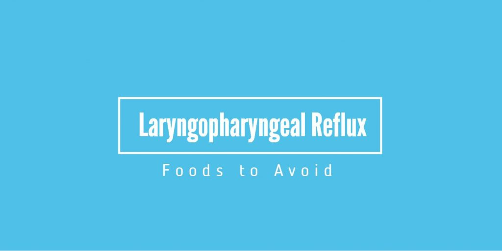 Laryngopharyngeal Reflux Foods to Avoid