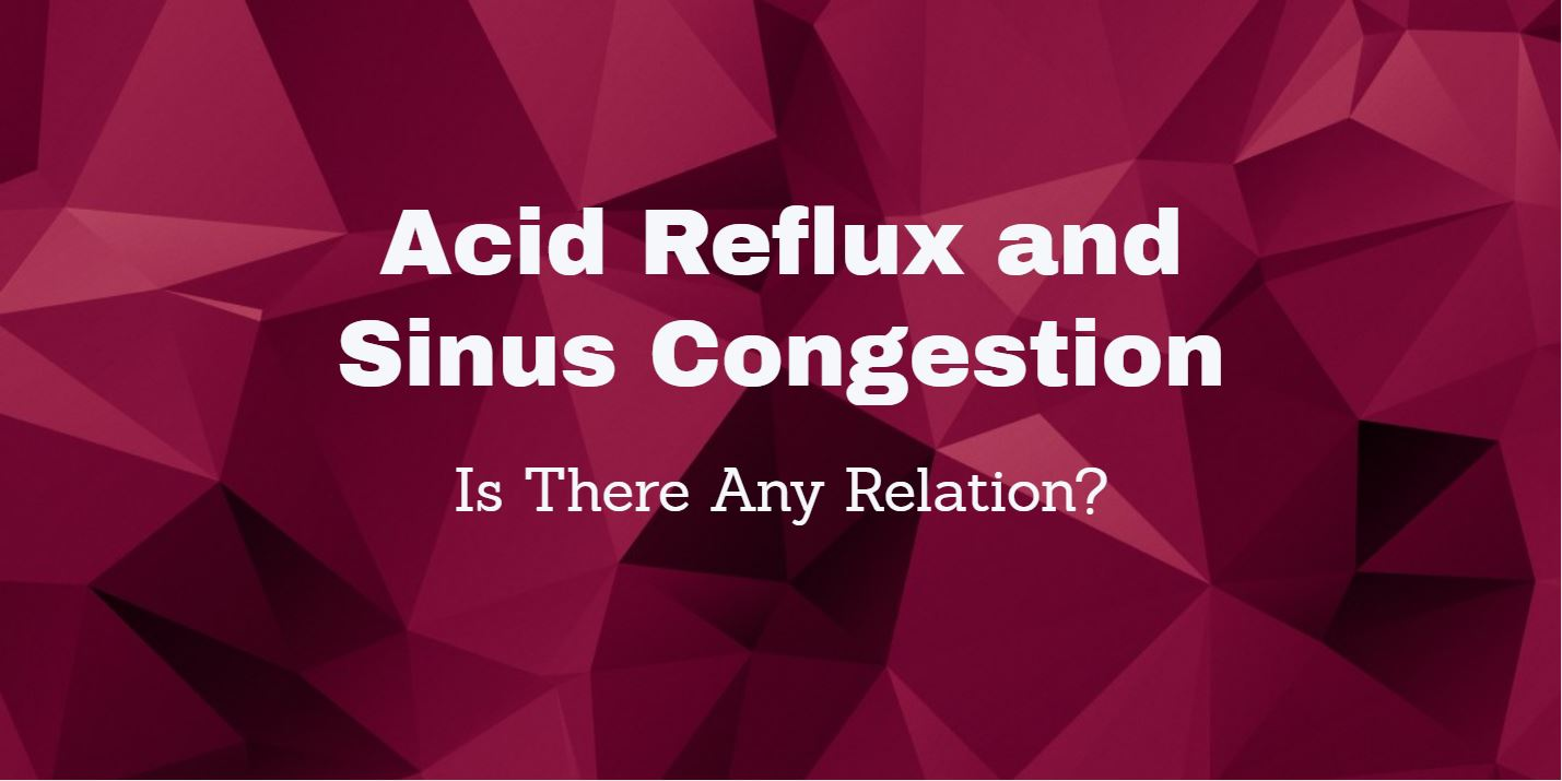 Acid Reflux and Sinus Congestion