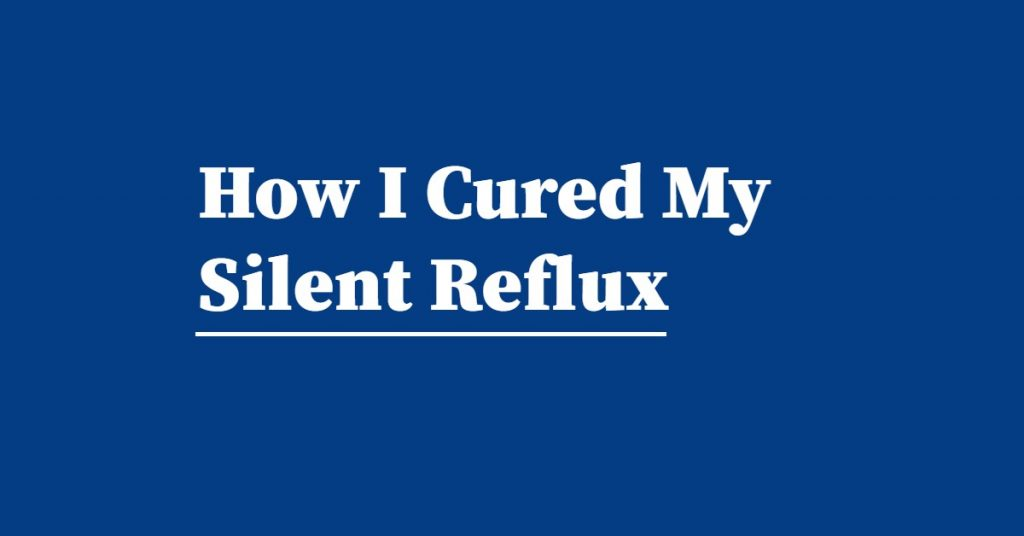 how I cured my silent reflux